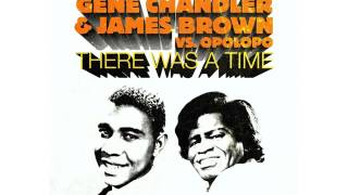 Gene Chandler & James Brown vs. Opolopo - There Was A Time