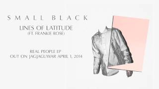 "Small Black - ""Lines of Latitude (ft. Frankie Rose)"" (Official Audio)"