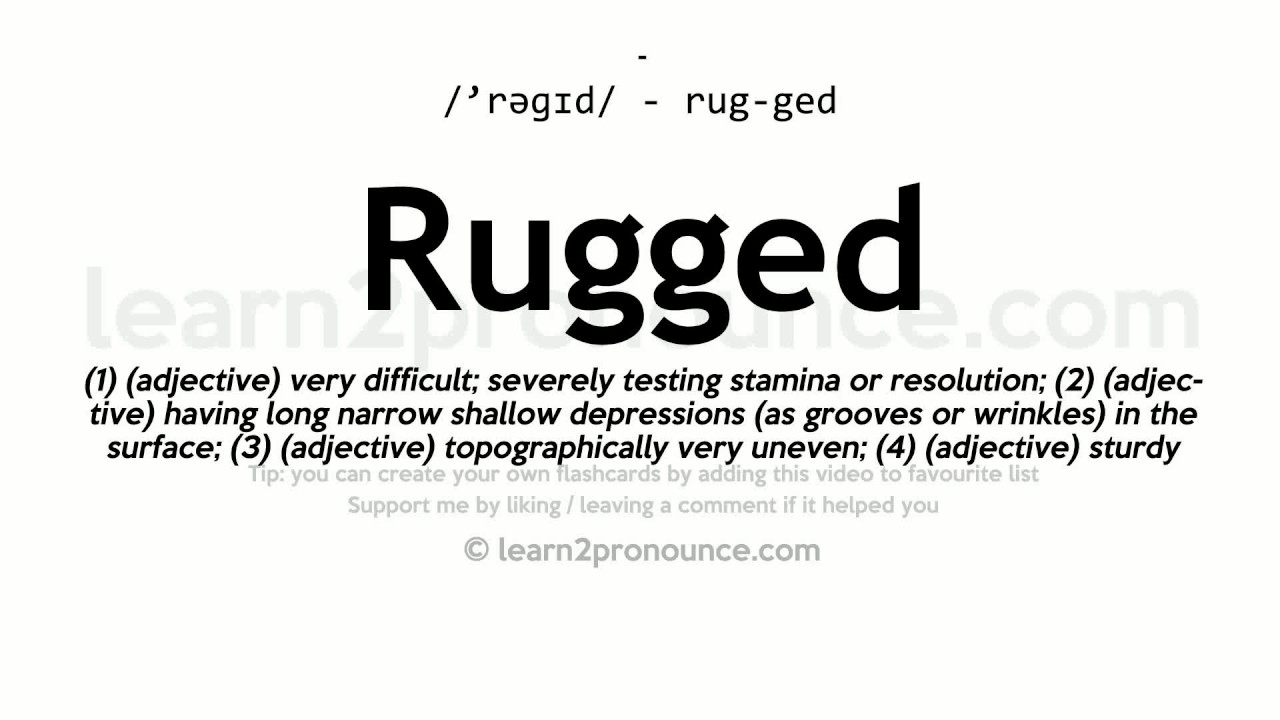 Rugged Unciation And Definition You