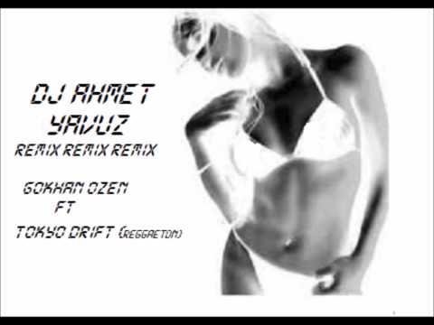 Dj Ahmet Yavuz * Gokhan Ozen ft Tokyo Drift (reggaeton) remix