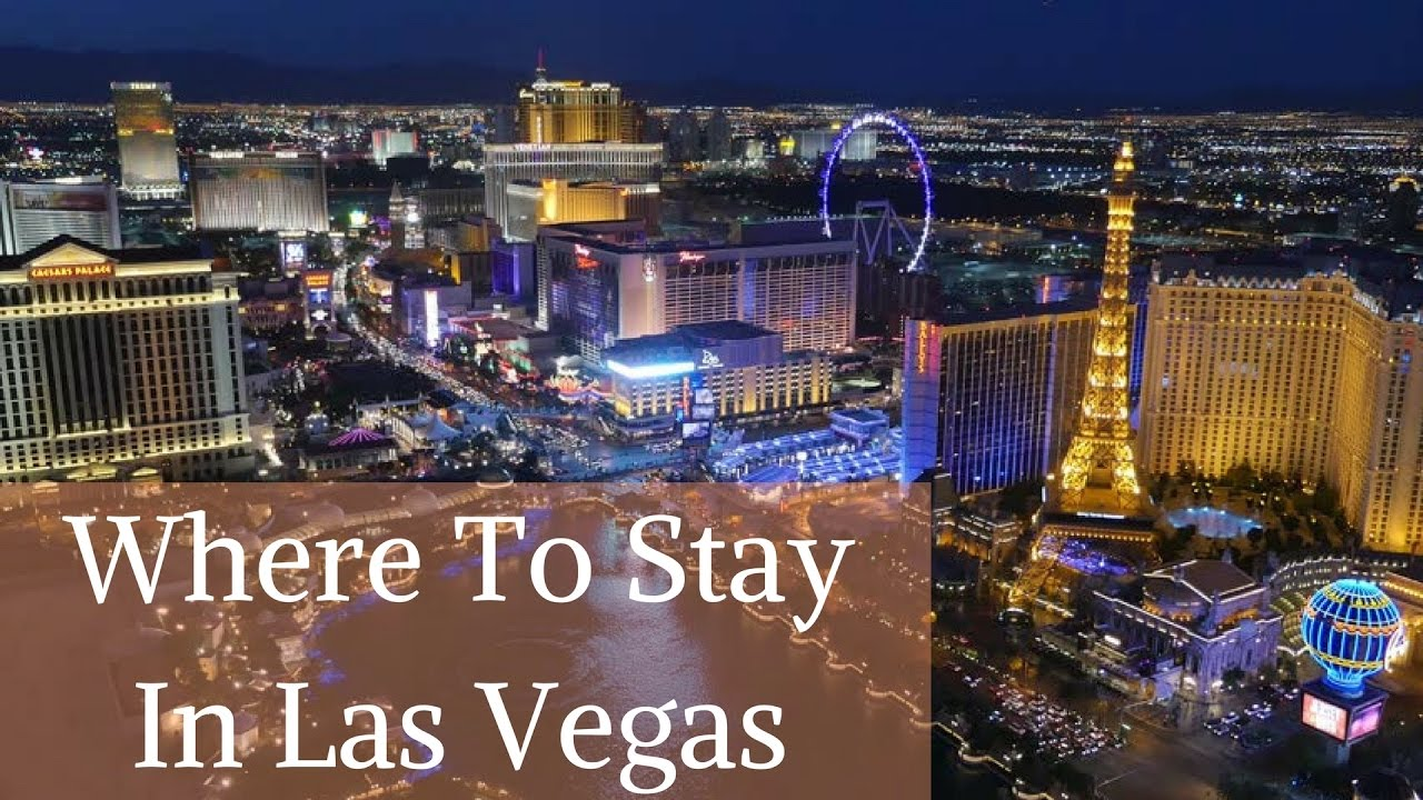 Where To Stay In Vegas Best Hotels On The Las Strip