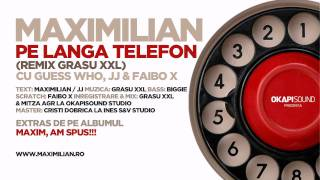 Repeat youtube video Maximilian - Pe Langa Telefon - Grasu XXL remix (cu Guess Who, JJ & Faibo X)