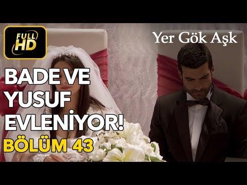 Yer Gök Aşk 43. Bölüm / Full HD (Tek Parça) - Bade ve Yusuf Evleniyor