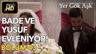 Yer Gök Aşk 43. Bölüm / Full Hd  Tek Parça  - Bade Ve Yusuf Evleniyor