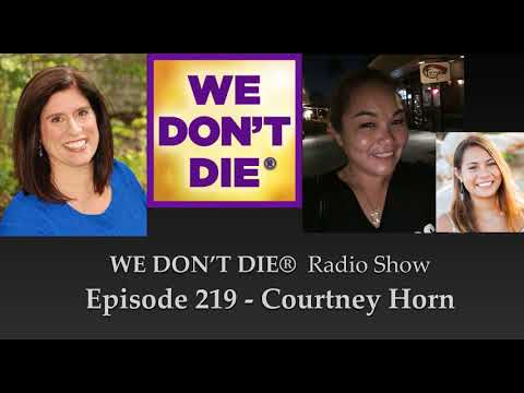 219 Courtney Horn - Miracle Healing and Signs from the Afterlife on We Don't Die Radio Show