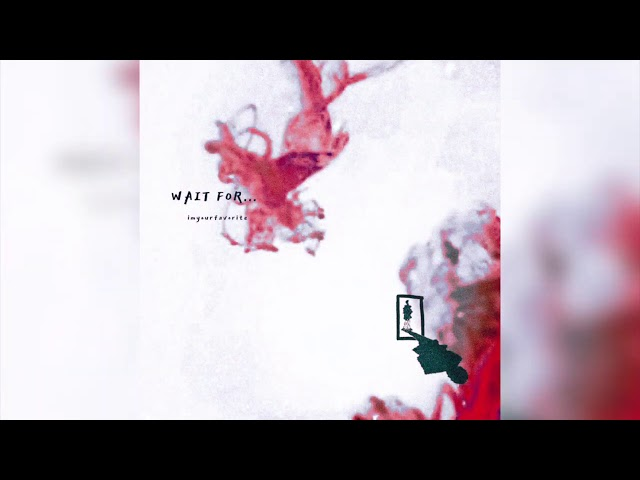 imyourfavorite - wait for (official audio)