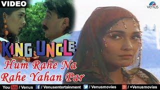Hum Rahe Na Rahe Yahan Par (King Uncle)