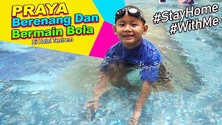 Praya Berenang Dan Bermain Bola Di Hotel Tentrem - #DiRumahSaja #StayHome #WithMe
