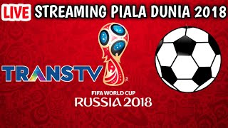 CARA LIVE STREAMING PIALA DUNIA 2018 DI TRANS TV
