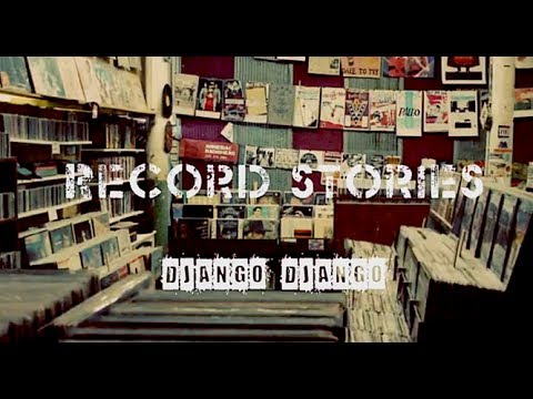 Record Stories: Django Django