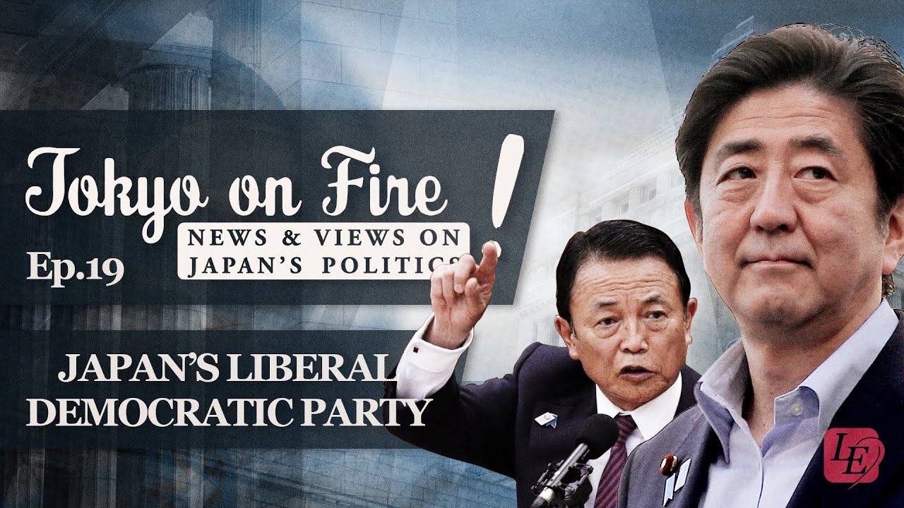 Japan's Liberal Democratic Party | Tokyo on Fire