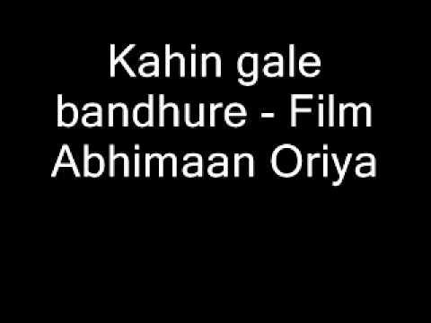 Kahin gale bandhure - Film Abhimaan Oriya