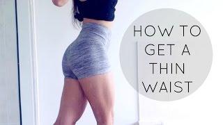 HOW TO GET A THIN WAIST !