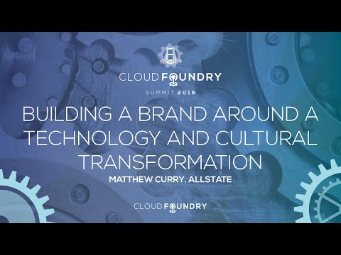 Building a Brand Around a Technology and Cultural Transformation - Matthew Curry, Allstate