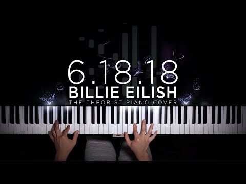 Billie Eilish - 6.18.18 | The Theorist Piano Cover