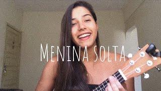 Baixar MENINA SOLTA - Giulia Be (UKULELE COVER)