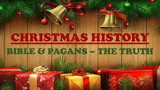 Christmas History: Bible & Pagans - The Truth