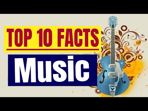Top 10 facts about Music