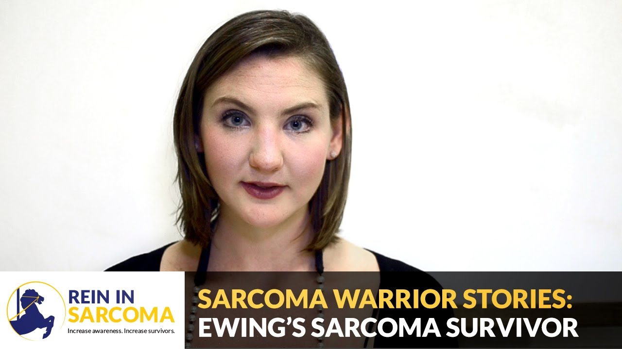 Sarcoma Warrior Stories: Ewing's Sarcoma Survivor