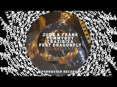 Jude & Frank, Tommyboy, Crazibiza ft. Dragonfly - Aguardiente (Jude & Frank Remix)