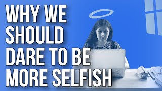 Why We Should Dare to Be More Selfish