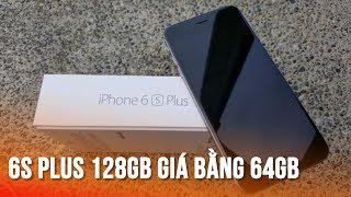 CỰC SỐC iPhone6s Plus 128GB giá chỉ bằng 64GB -iPhone6S Plus 128GB has 64GB