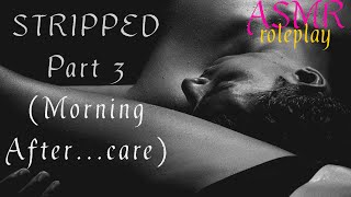 ASMR - Stripped Part 3 [Morning After...care] [Stranger to... Roleplay] [Kitten Purring] [In Bed]