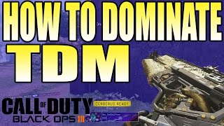 HOW TO DOMINATE TEAM DEATHMATCH IN BLACK OPS 3