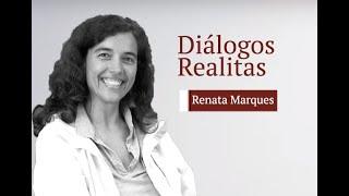 Diálogos Realitas: Renata Marques
