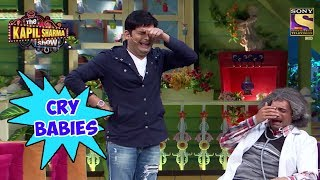 CRY BABIES Gulati & Kapil - The Kapil Sharma Show