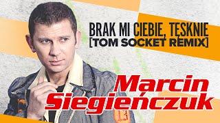 Marcin Siegieńczuk - Brak mi Ciebie, tęsknie [Tom Socket Remix]