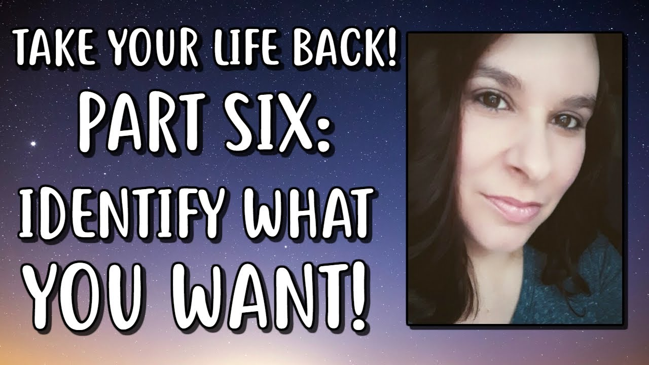 Take Your Life Back Part 6 - How To Get What You Want!  - FINALE