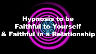 Hypnosis to be Faithful to Yourself & Faithful in a Relationship