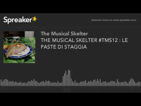 THE MUSICAL SKELTER #TMS12 : LE PASTE DI STAGGIA