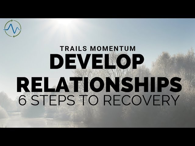 Develop Relationships - 6 Steps to Recovery