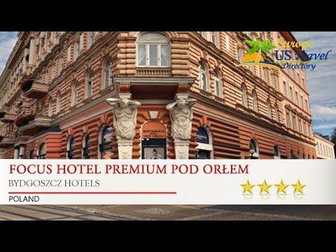 Focus Hotel Premium Pod Orłem - Bydgoszcz Hotels, Poland
