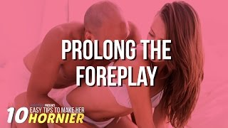 How To Get Her Hornier: Prolong The Foreplay