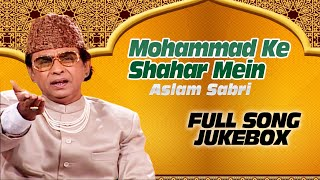 """Mohammad Ke Shahar Mein"" Aslam Sabri (Full Song Jukebox) 