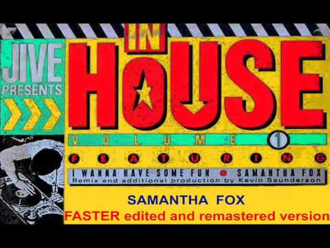 SAMANTHA FOX - I Wanna Have Some Fun (Kevin Saunderson Remix) faster edited and remastered version