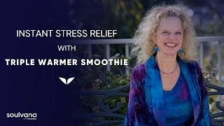 Instant Stress Relief with Triple Warmer Smoothie With Donna Eden