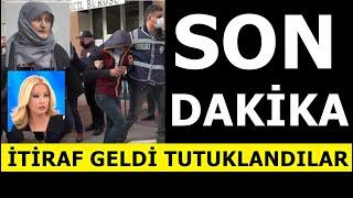 SON DAKİKA Makbule Sarı Olayında İTİRAF GELDİ! Tutuklandılar!