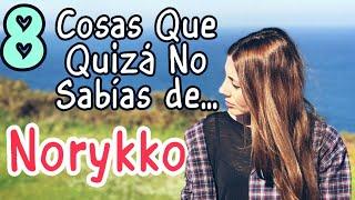 8 Cosas que Quizá No Sabias de Norykko