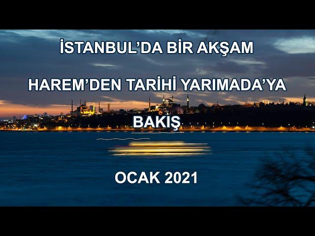 Harem'den Tarihi Yarımada'ya Bakış - View of the Historical Peninsula from the Harem - Jan 2021