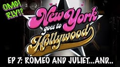 Romeo and Juliet...and... | New York Goes To Hollywood | Episode 7 | OMG!RLY!?