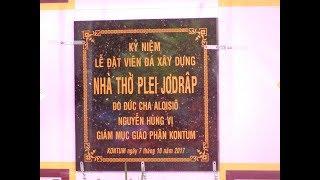 ĐÊM HOAN CA MỪNG LỄ ĐẶT VIÊN ĐÁ XÂY DỰNG NHÀ THỜ PLEI JƠDRÂP, KONTUM -  Clip 2