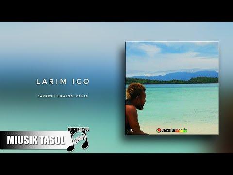 JayRex - Larim Igo (ft. Uralom Kania)
