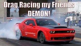 Drag Racing My Friends Dodge Demon! My First Time Driving A Demon EVER