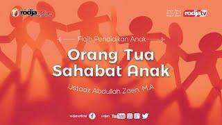 Fiqih Pendidikan Anak: Orang Tua Sahabat Anak l Ustadz Abdullah Zaen, M.A.