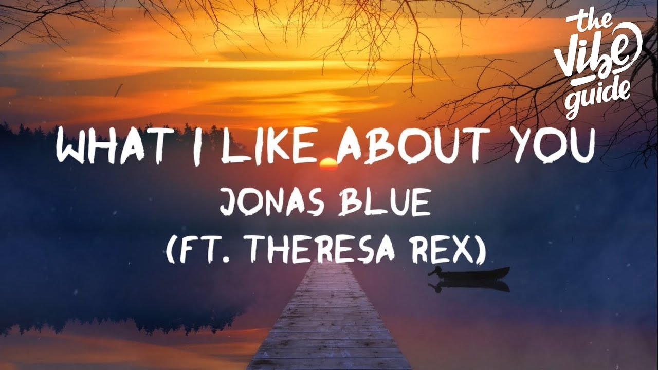Jonas Blue - What I Like About You (ft  Theresa Rex) Lyric Video