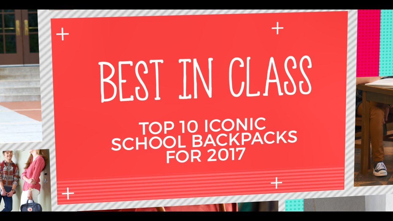 Back To School Top 10 Iconic School Backpacks For 2017 Youtube